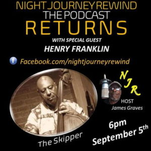 James Graves' Night Journey Rewind podcast has the Skipper (Henry Franklin) on board!